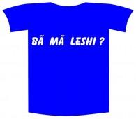 """Tricou imprimat """"Ba ma leshi"""""""